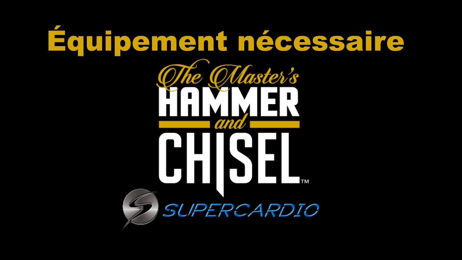 Équipement nécessaire avec Hammer & Chisel