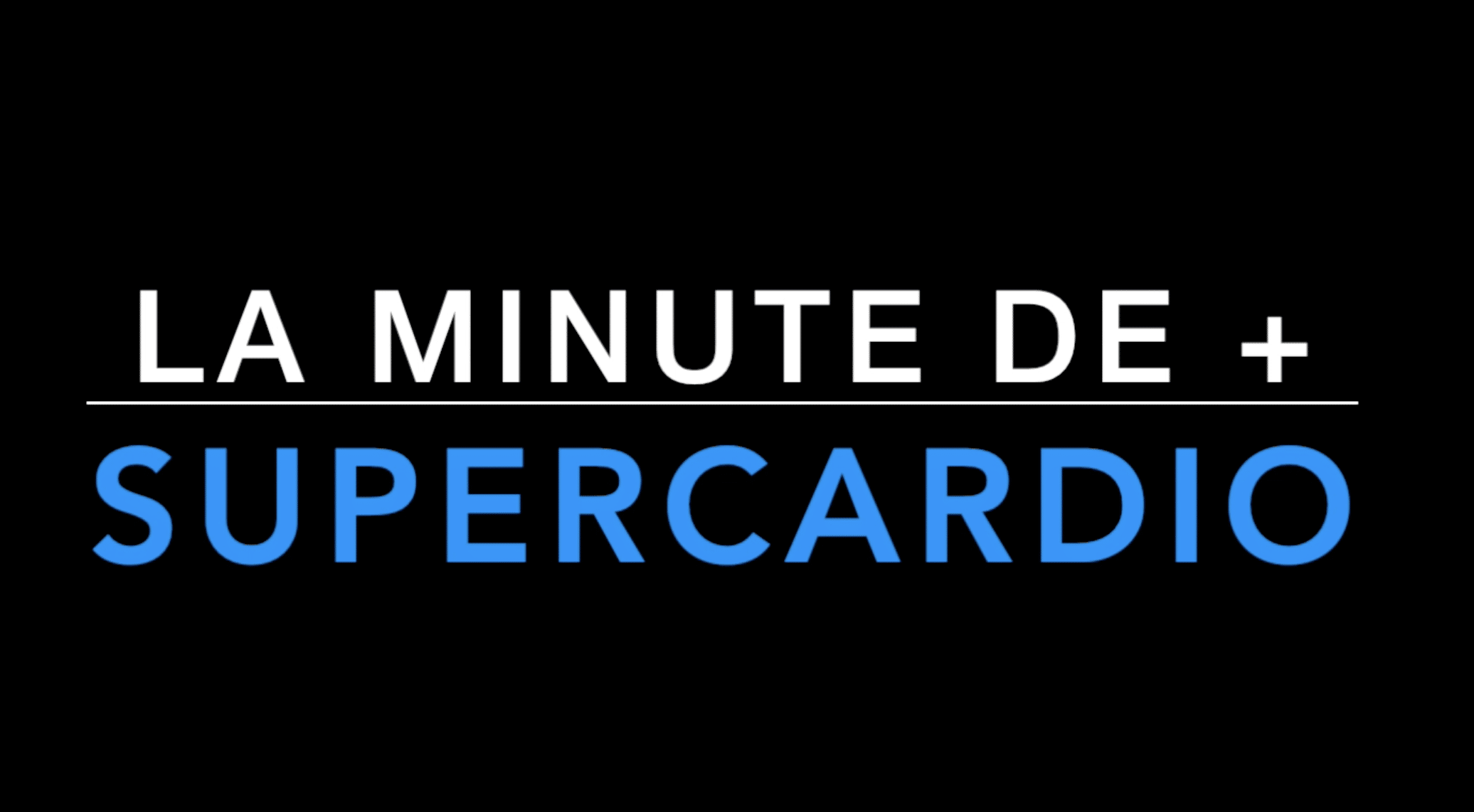La minute de + Supercardio